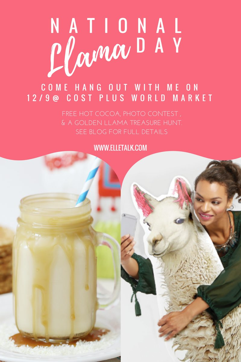 Come hang out with Elle Talk for National Llama Day at Cost Plus World Market! There will be free Llama Dulce De Leche Hot Cocoa, a photo contest for $5k in giveaways, and we're bringing back Golden Llama Treasure Hunt! Keep reading for more details.